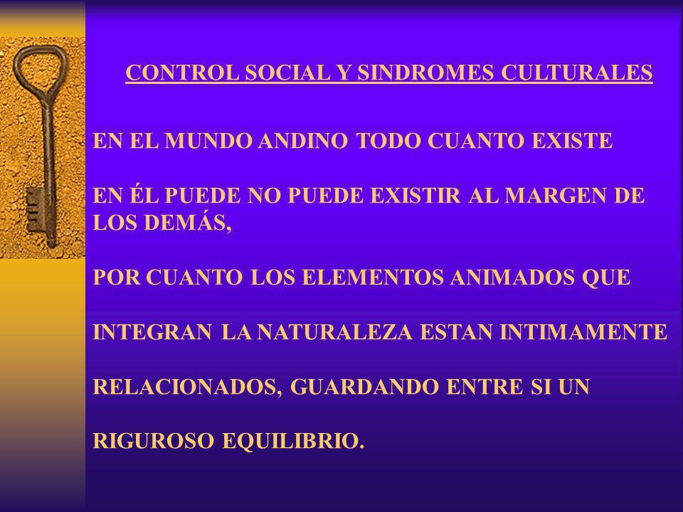 PARA LOGRAR ESTE OBJETIVO LA SOCIEDAD ANDINA DEFINIO UN CONJUNTO DE NORMAS DE COMPORTAMIENTO ALTAMENTE RITUALIZADAS, DESTINADAS AL MANTENIMIENTO DE LAS RELACIONES ORDENADAS ENTRE SUS MIEMBROS.