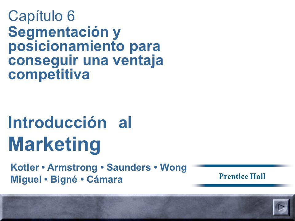 Capítulo 6 Segmentación y posicionamiento para conseguir una ventaja competitiva Kotler Armstrong Saunders Wong Miguel Bigné Cámara Introducción al Ma
