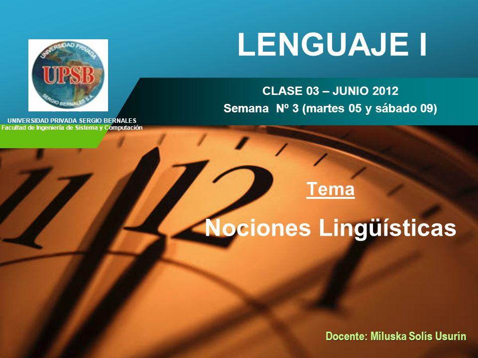 Company LOGO LENGUAJE I CLASE 03 – JUNIO 2012 Semana Nº 3 (martes 05 y sábado 09) Tema Nociones Lingüísticas UNIVERSIDAD PRIVADA SERGIO BERNALES Facul