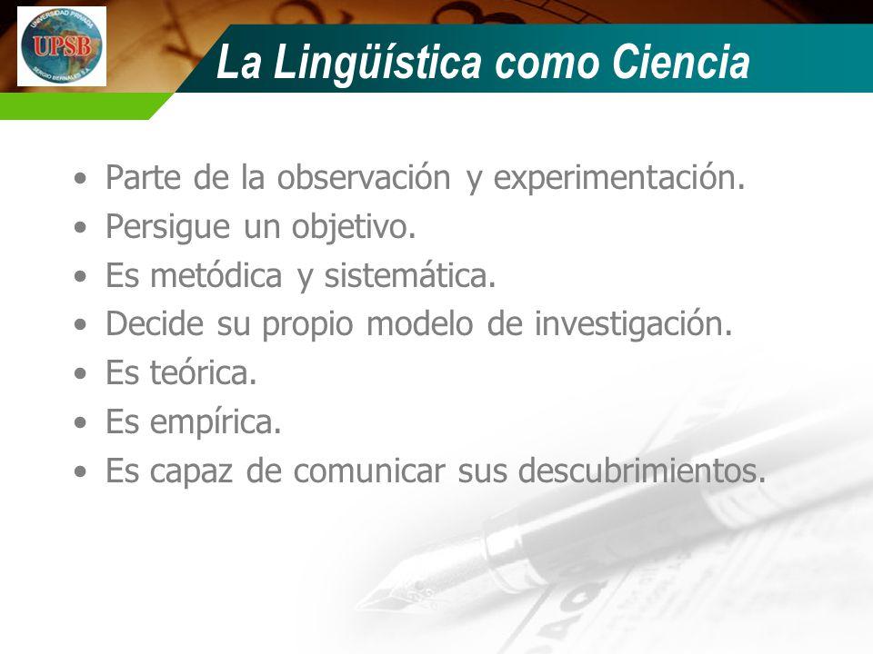 La Lingüística como Ciencia Parte de la observación y experimentación.
