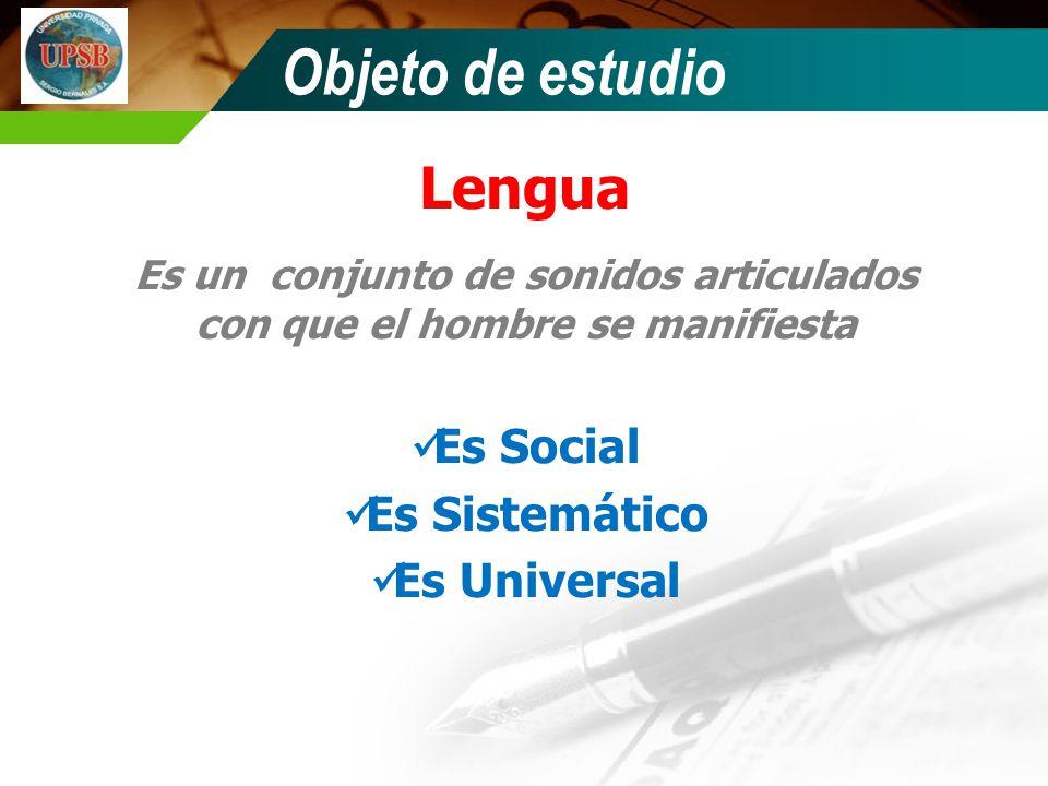 Objeto de estudio Lengua Es un conjunto de sonidos articulados con que el hombre se manifiesta Es Social Es Sistemático Es Universal