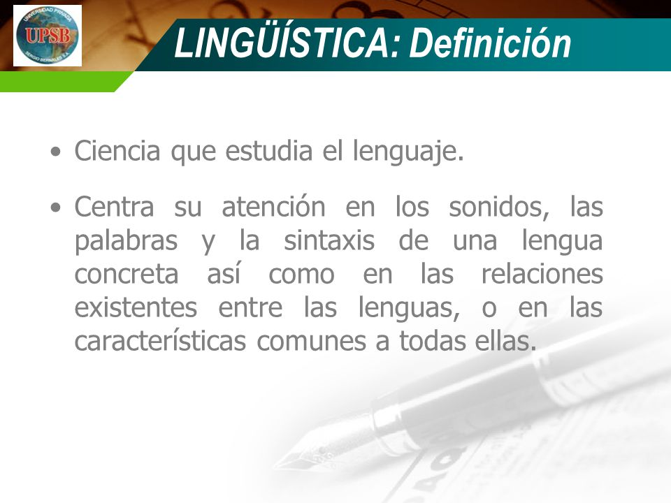 Ciencia que estudia el lenguaje. Centra su atención en los sonidos, las palabras y la sintaxis de una lengua concreta así como en las relaciones exist