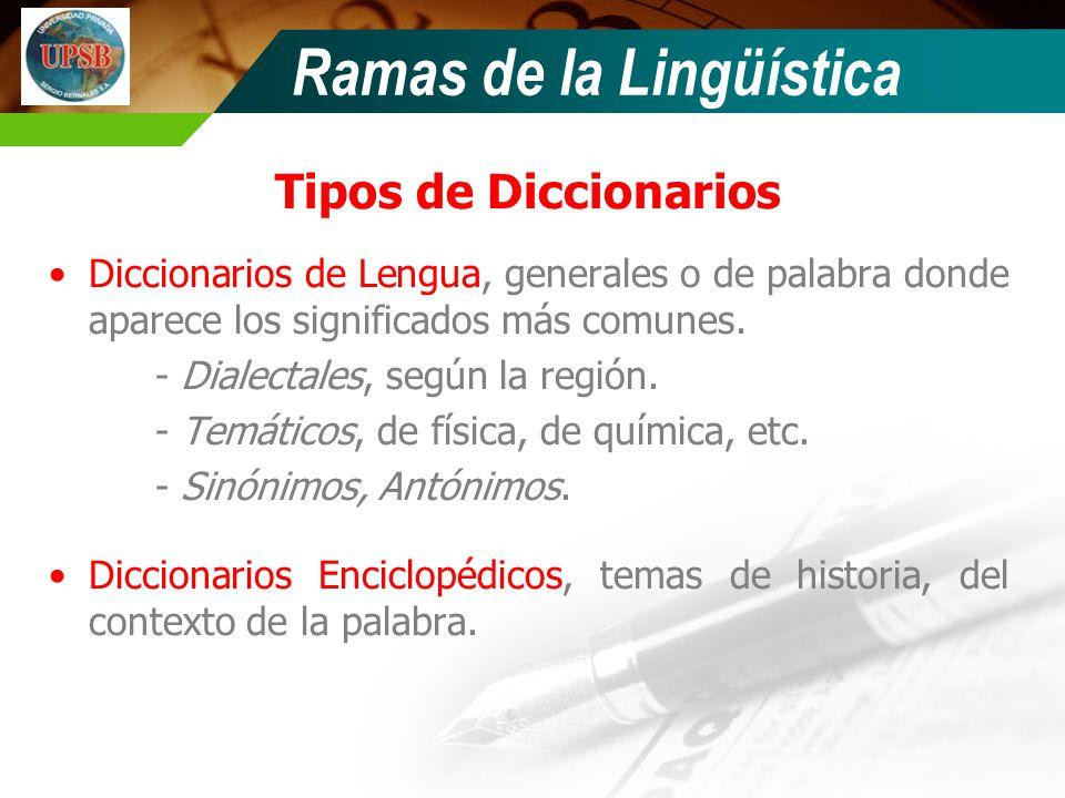 Ramas de la Lingüística Tipos de Diccionarios Diccionarios de Lengua, generales o de palabra donde aparece los significados más comunes. - Dialectales