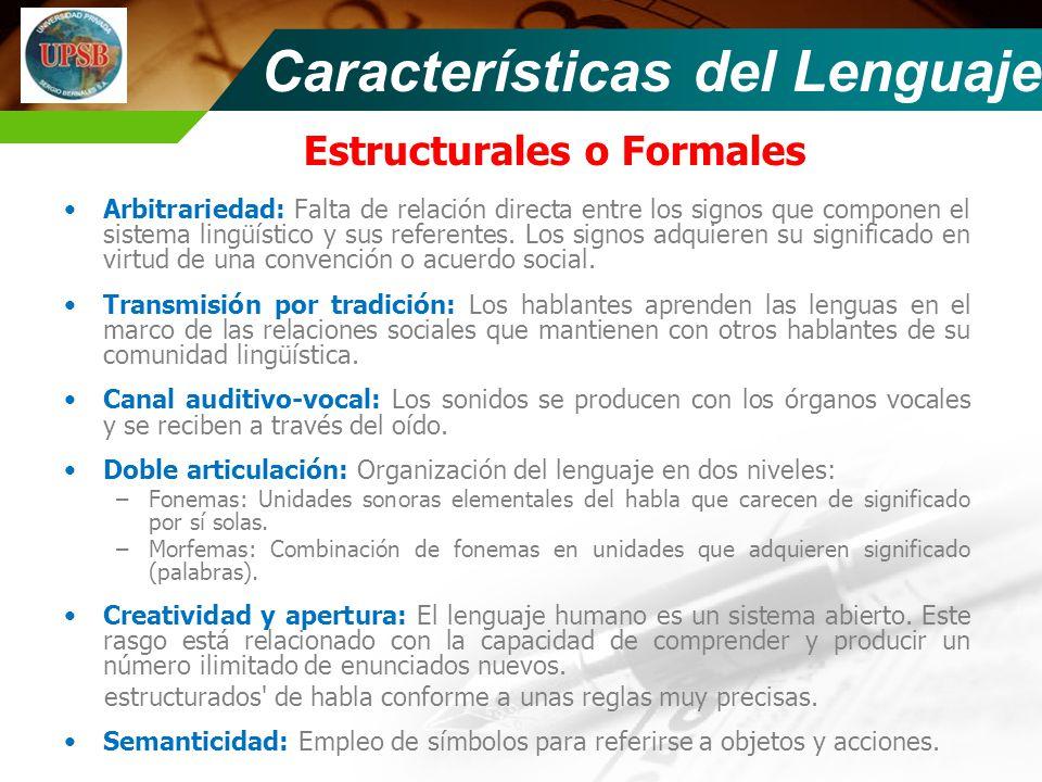 Estructurales o Formales Arbitrariedad: Falta de relación directa entre los signos que componen el sistema lingüístico y sus referentes.