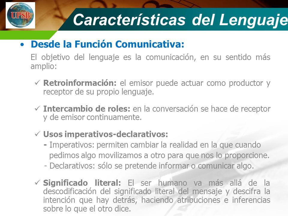 Desde la Función Comunicativa: El objetivo del lenguaje es la comunicación, en su sentido más amplio: Retroinformación: el emisor puede actuar como pr