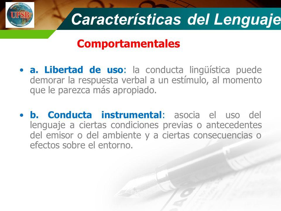 Comportamentales a. Libertad de uso: la conducta lingüística puede demorar la respuesta verbal a un estímulo, al momento que le parezca más apropiado.