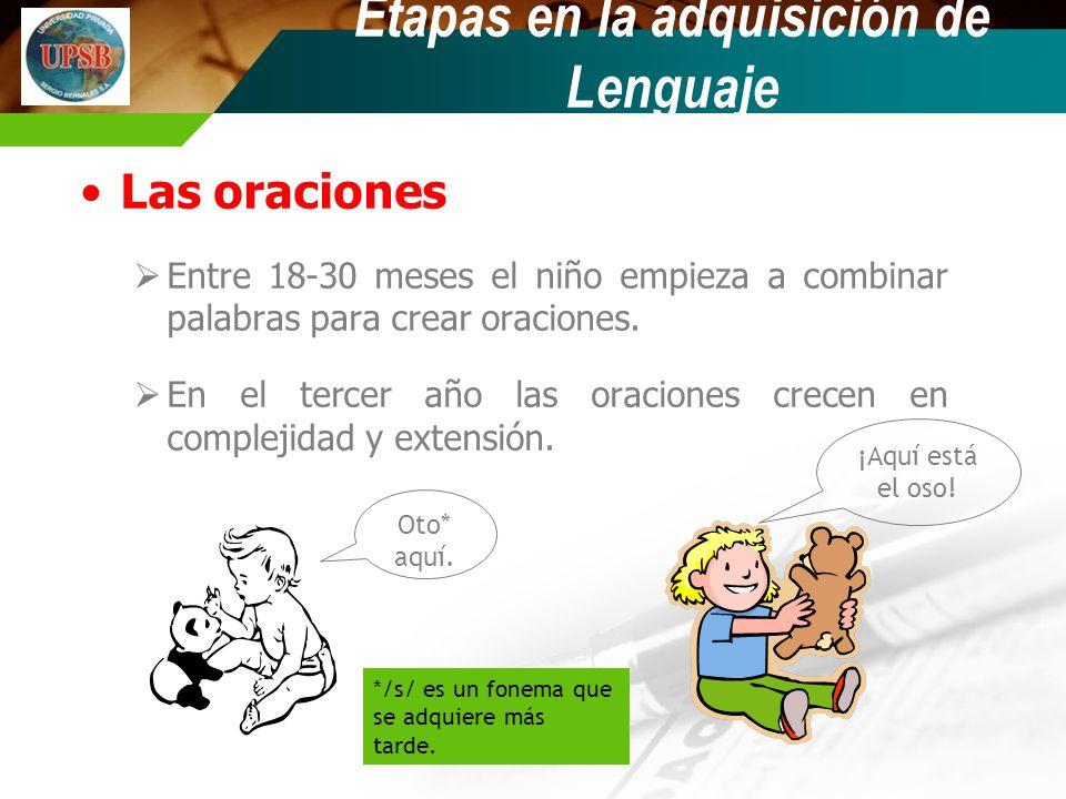 Las oraciones Entre 18-30 meses el niño empieza a combinar palabras para crear oraciones. En el tercer año las oraciones crecen en complejidad y exten