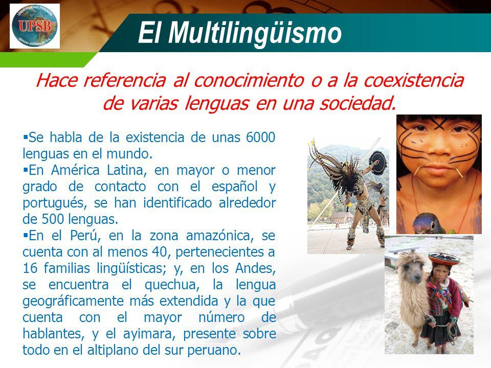 Hace referencia al conocimiento o a la coexistencia de varias lenguas en una sociedad. El Multilingüismo Se habla de la existencia de unas 6000 lengua