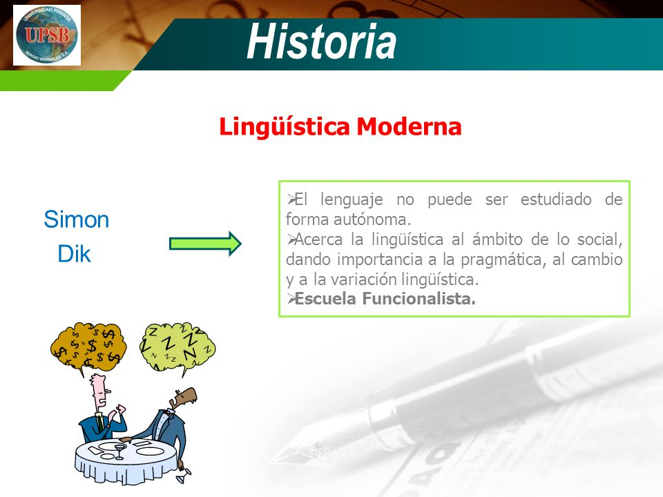 Historia Lingüística Moderna Simon Dik El lenguaje no puede ser estudiado de forma autónoma. Acerca la lingüística al ámbito de lo social, dando impor