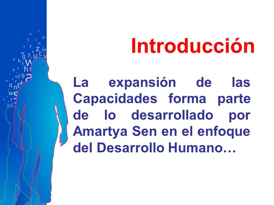 La expansión de las Capacidades forma parte de lo desarrollado por Amartya Sen en el enfoque del Desarrollo Humano… Introducción