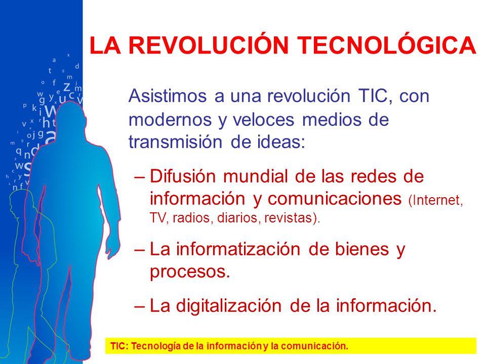 Asistimos a una revolución TIC, con modernos y veloces medios de transmisión de ideas: –Difusión mundial de las redes de información y comunicaciones (Internet, TV, radios, diarios, revistas).