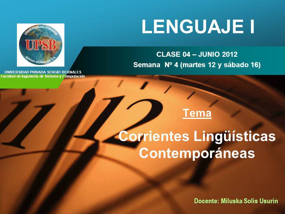 Company LOGO LENGUAJE I CLASE 04 – JUNIO 2012 Semana Nº 4 (martes 12 y sábado 16) Tema Corrientes Lingüísticas Contemporáneas UNIVERSIDAD PRIVADA SERG