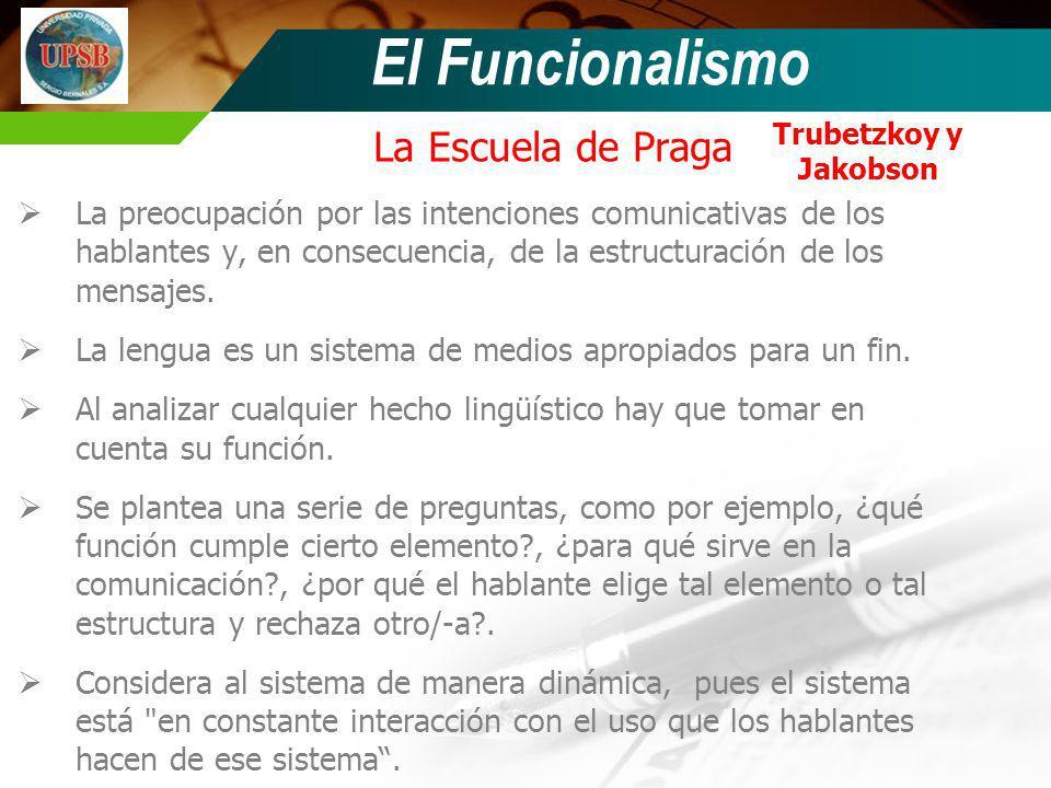 El Funcionalismo La preocupación por las intenciones comunicativas de los hablantes y, en consecuencia, de la estructuración de los mensajes. La lengu