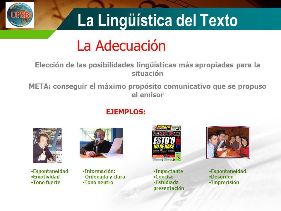 La Adecuación Elección de las posibilidades lingüísticas más apropiadas para la situación META: conseguir el máximo propósito comunicativo que se prop