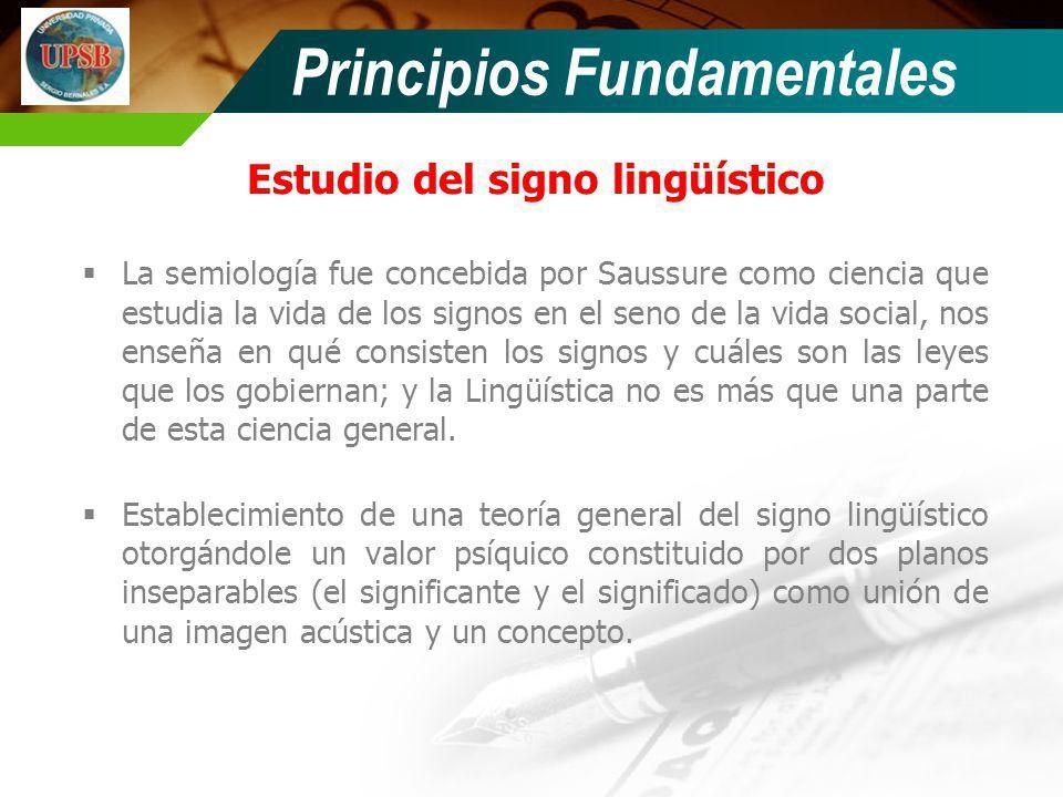 Principios Fundamentales Estudio del signo lingüístico La semiología fue concebida por Saussure como ciencia que estudia la vida de los signos en el s