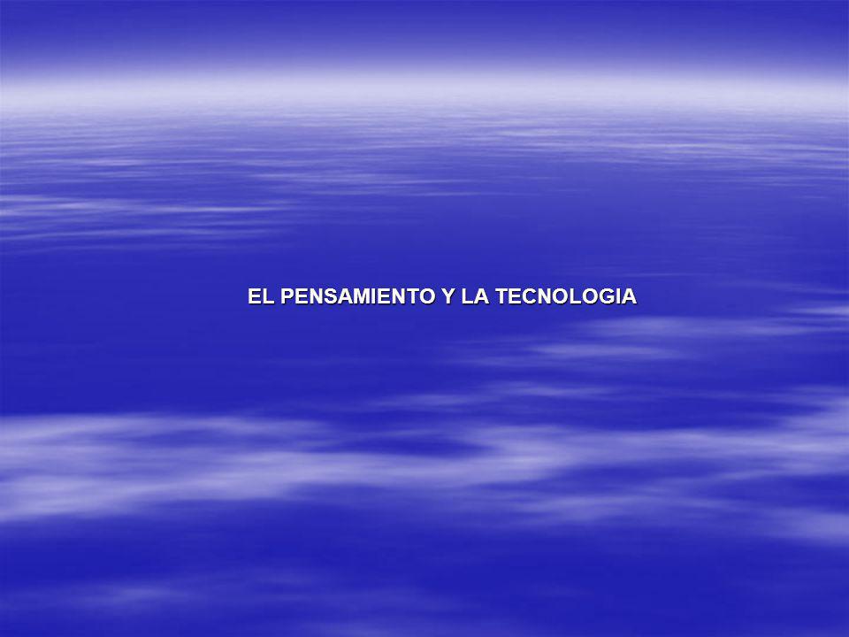 EL PENSAMIENTO Y LA TECNOLOGIA