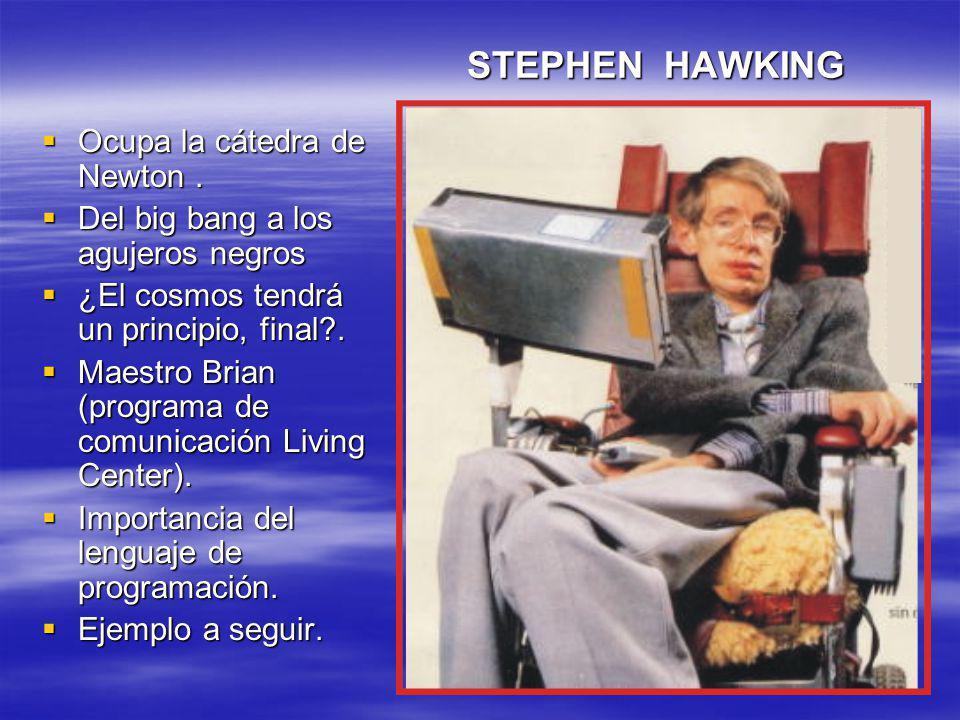 STEPHEN HAWKING Ocupa la cátedra de Newton.Ocupa la cátedra de Newton.