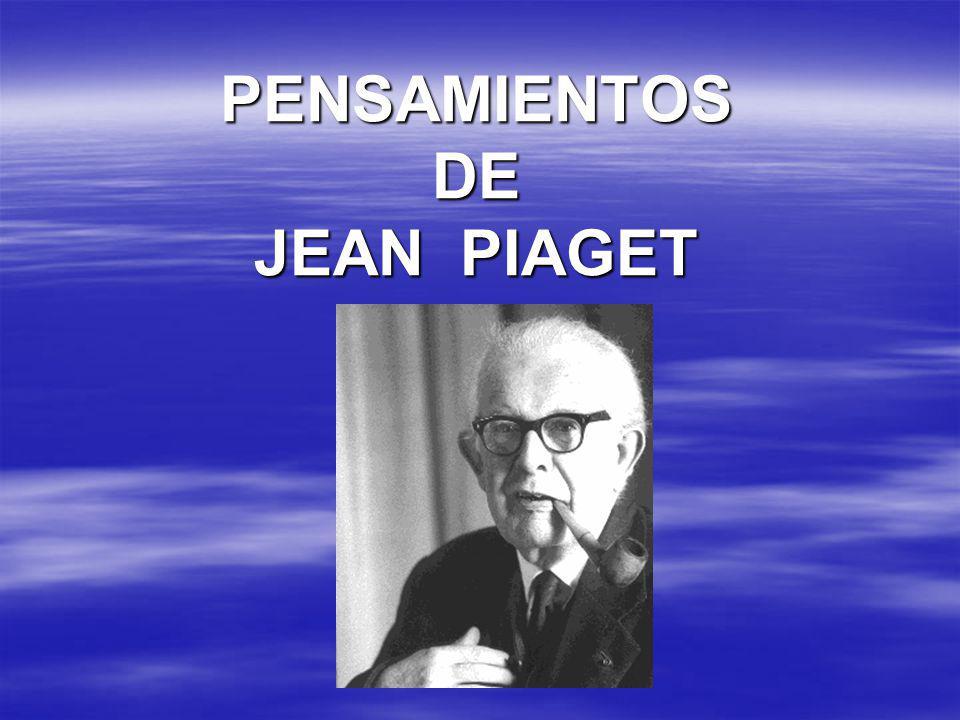 PENSAMIENTOS DE JEAN PIAGET
