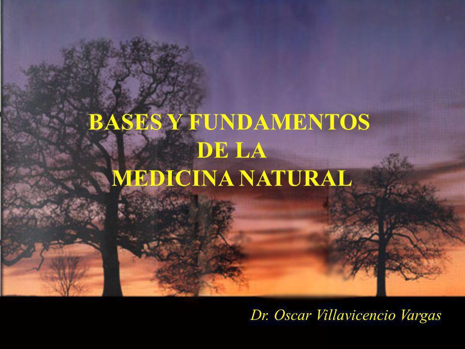 BASES Y FUNDAMENTOS DE LA MEDICINA NATURAL Dr. Oscar Villavicencio Vargas