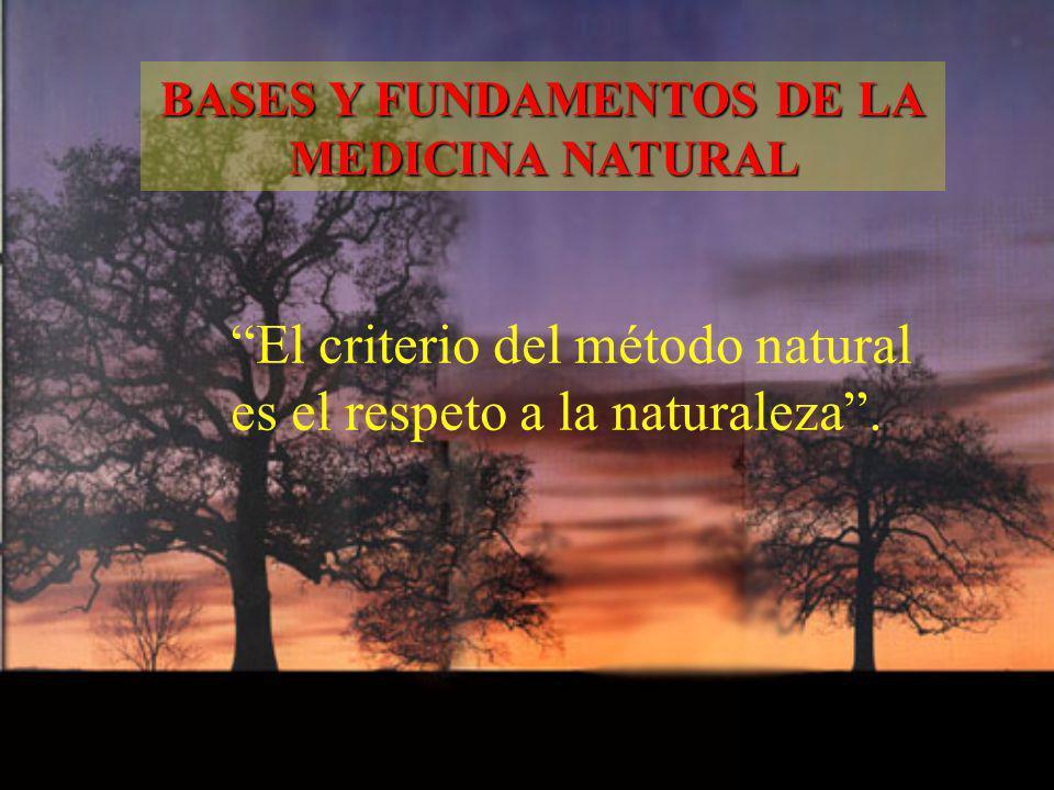 El criterio del método natural es el respeto a la naturaleza. BASES Y FUNDAMENTOS DE LA MEDICINA NATURAL