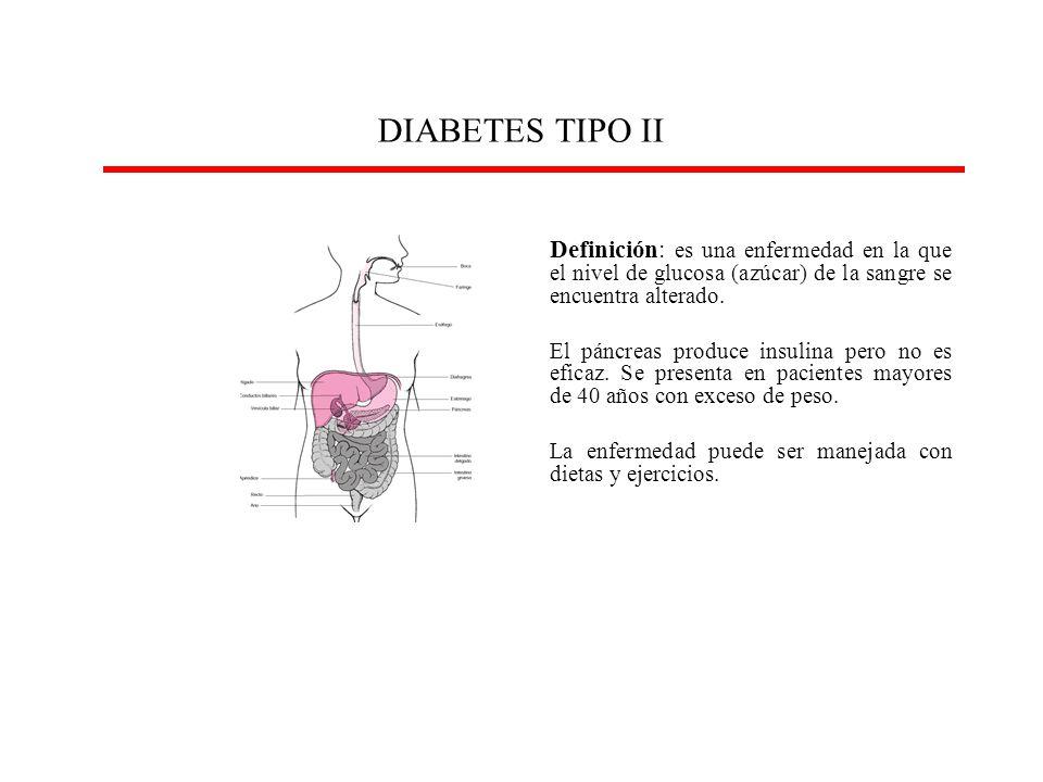 Definición: es una enfermedad en la que el nivel de glucosa (azúcar) de la sangre se encuentra alterado. El páncreas produce insulina pero no es efica