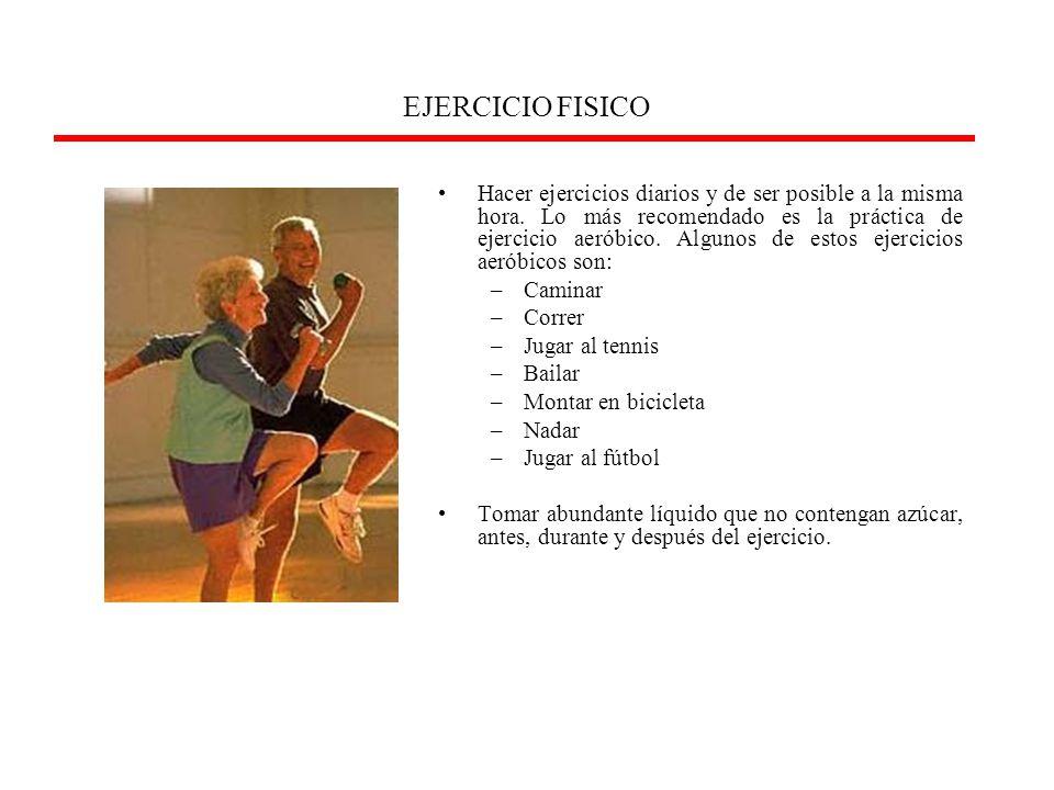 EJERCICIO FISICO Hacer ejercicios diarios y de ser posible a la misma hora. Lo más recomendado es la práctica de ejercicio aeróbico. Algunos de estos