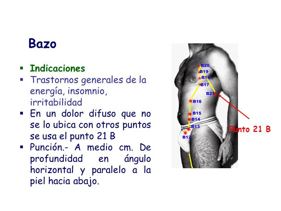 Indicaciones Trastornos generales de la energía, insomnio, irritabilidad En un dolor difuso que no se lo ubica con otros puntos se usa el punto 21 B P