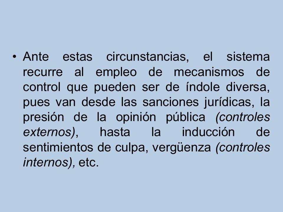 Ante estas circunstancias, el sistema recurre al empleo de mecanismos de control que pueden ser de índole diversa, pues van desde las sanciones jurídi