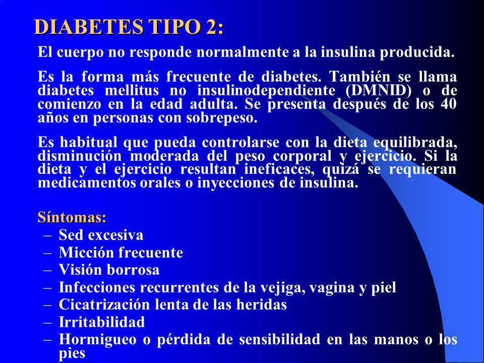 DIABETES TIPO 2: El cuerpo no responde normalmente a la insulina producida. Es la forma más frecuente de diabetes. También se llama diabetes mellitus