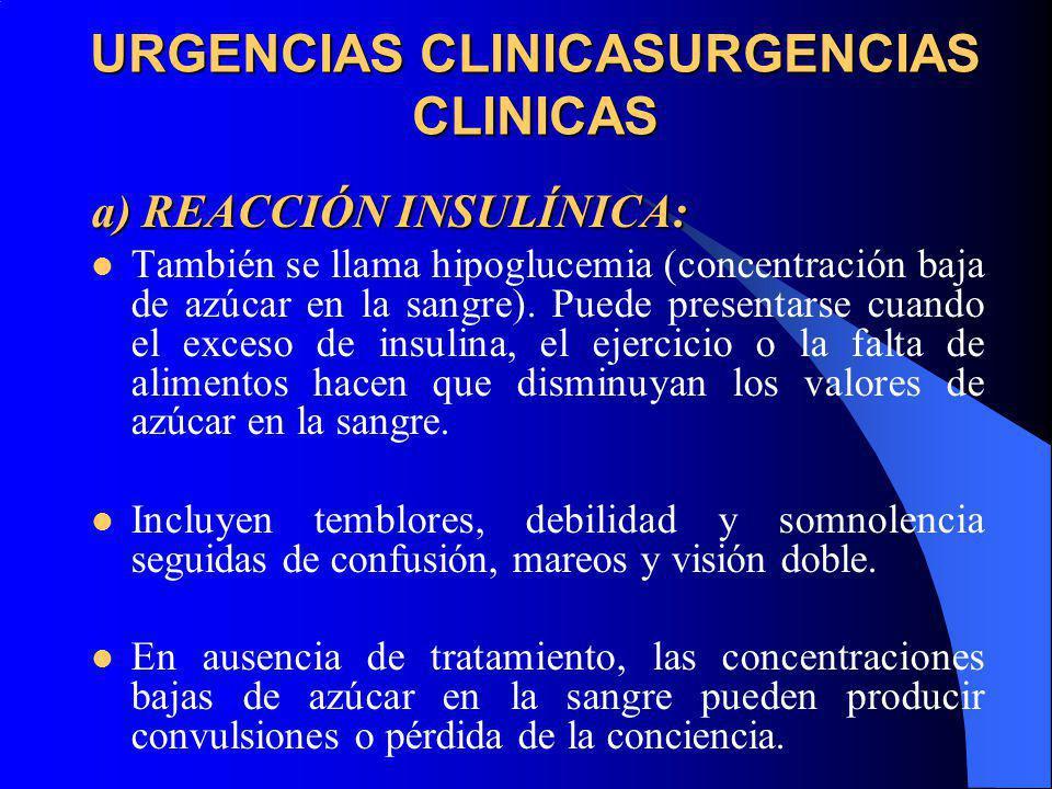 URGENCIAS CLINICASURGENCIAS CLINICAS a) REACCIÓN INSULÍNICA: También se llama hipoglucemia (concentración baja de azúcar en la sangre). Puede presenta