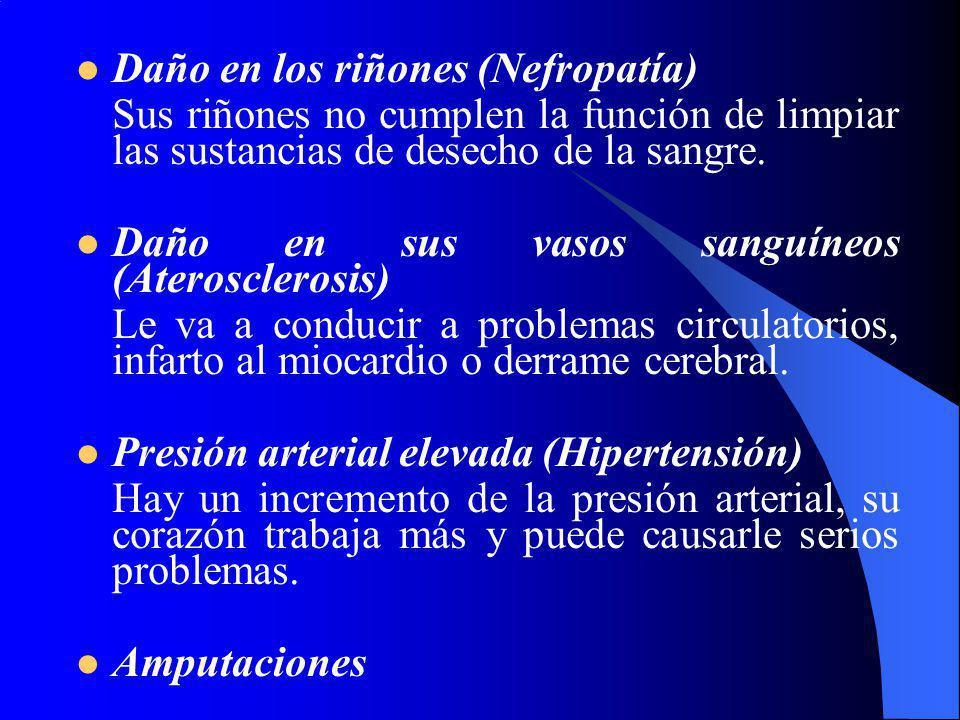 Daño en los riñones (Nefropatía) Sus riñones no cumplen la función de limpiar las sustancias de desecho de la sangre. Daño en sus vasos sanguíneos (At