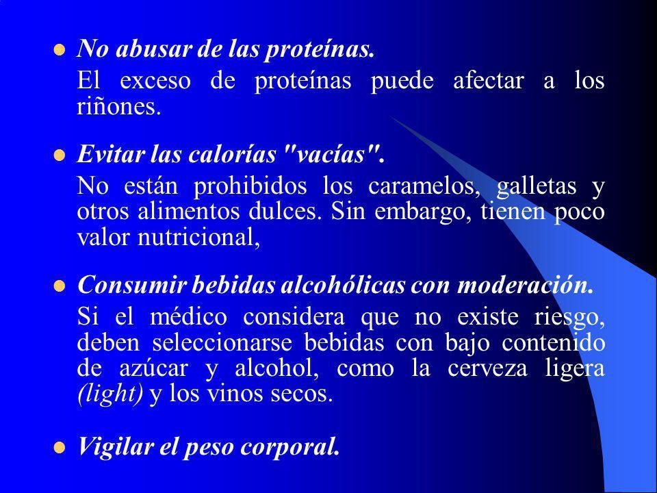 No abusar de las proteínas. El exceso de proteínas puede afectar a los riñones. Evitar las calorías