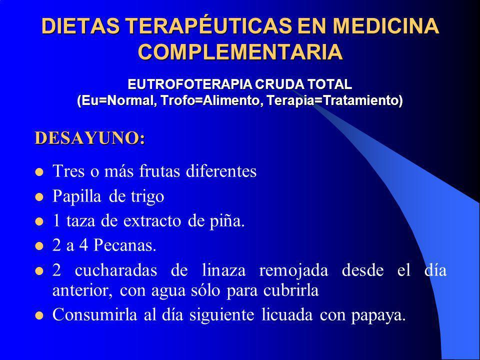 DIETAS TERAPÉUTICAS EN MEDICINA COMPLEMENTARIA EUTROFOTERAPIA CRUDA TOTAL (Eu=Normal, Trofo=Alimento, Terapia=Tratamiento) DESAYUNO: Tres o más frutas