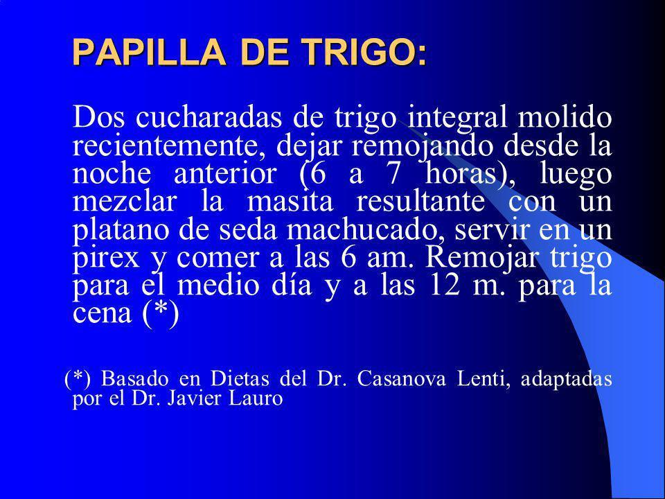 PAPILLA DE TRIGO: Dos cucharadas de trigo integral molido recientemente, dejar remojando desde la noche anterior (6 a 7 horas), luego mezclar la masit