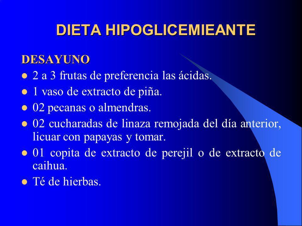 DIETA HIPOGLICEMIEANTE DESAYUNO 2 a 3 frutas de preferencia las ácidas. 1 vaso de extracto de piña. 02 pecanas o almendras. 02 cucharadas de linaza re
