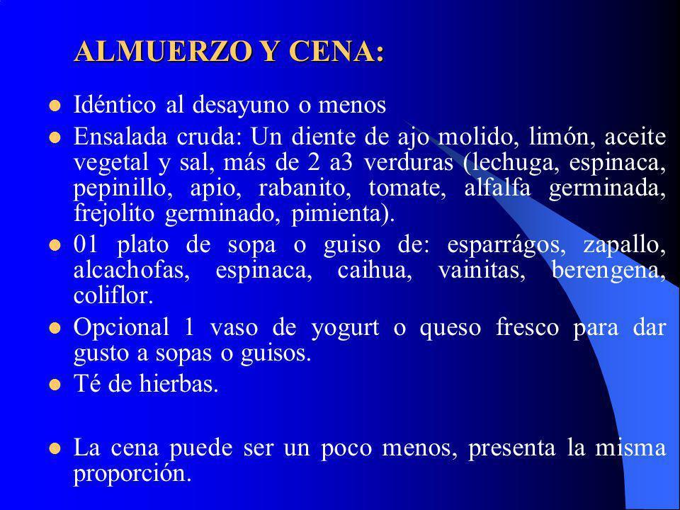 ALMUERZO Y CENA: Idéntico al desayuno o menos Ensalada cruda: Un diente de ajo molido, limón, aceite vegetal y sal, más de 2 a3 verduras (lechuga, esp