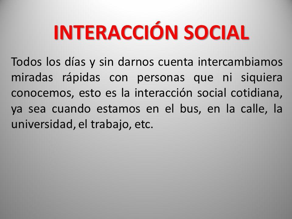Todos los días y sin darnos cuenta intercambiamos miradas rápidas con personas que ni siquiera conocemos, esto es la interacción social cotidiana, ya