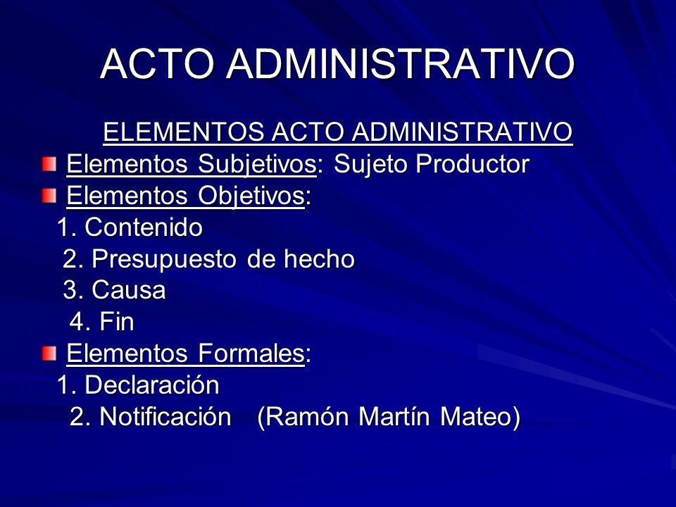 ACTO ADMINISTRATIVO ELEMENTOS ACTO ADMINISTRATIVO Elementos Subjetivos: Sujeto Productor Elementos Objetivos: 1.
