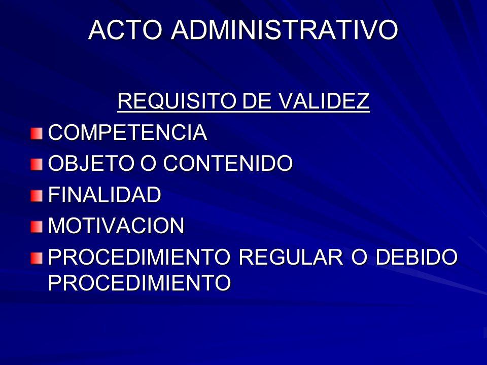 ACTO ADMINISTRATIVO REQUISITO DE VALIDEZ COMPETENCIA OBJETO O CONTENIDO FINALIDADMOTIVACION PROCEDIMIENTO REGULAR O DEBIDO PROCEDIMIENTO