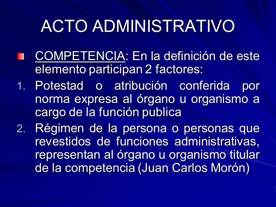ACTO ADMINISTRATIVO COMPETENCIA: En la definición de este elemento participan 2 factores: 1.