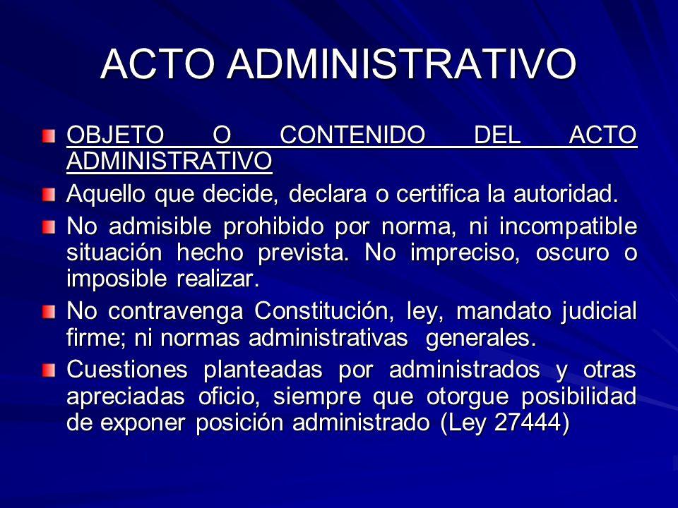 ACTO ADMINISTRATIVO OBJETO O CONTENIDO DEL ACTO ADMINISTRATIVO Aquello que decide, declara o certifica la autoridad.