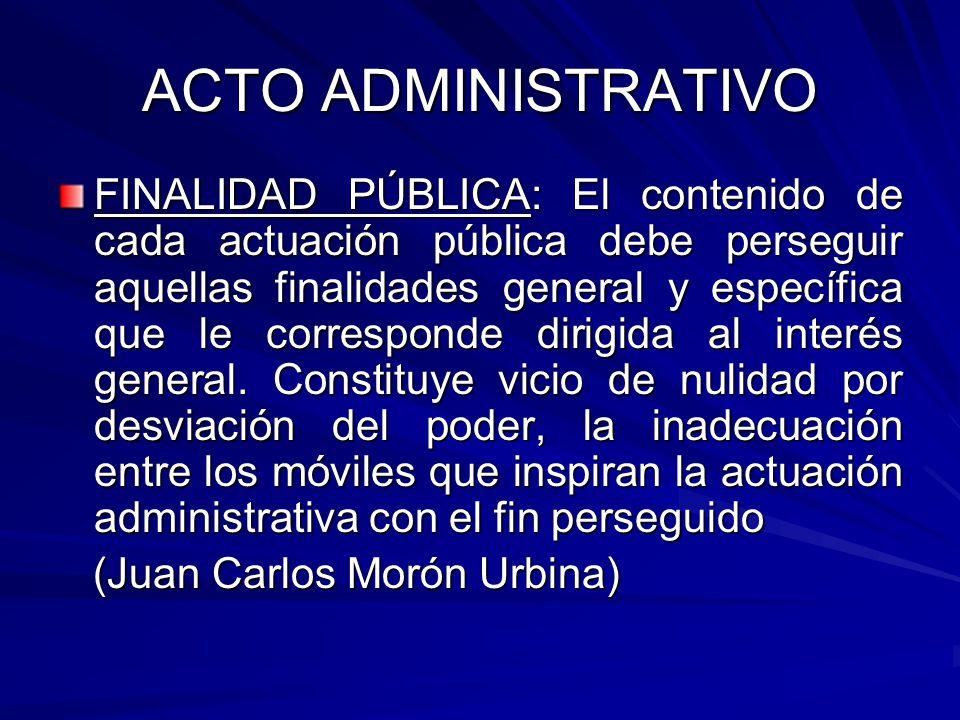 ACTO ADMINISTRATIVO FINALIDAD PÚBLICA: El contenido de cada actuación pública debe perseguir aquellas finalidades general y específica que le corresponde dirigida al interés general.