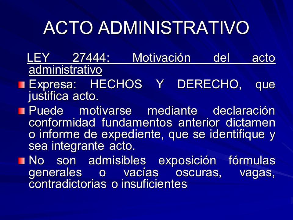 ACTO ADMINISTRATIVO LEY 27444: Motivación del acto administrativo LEY 27444: Motivación del acto administrativo Expresa: HECHOS Y DERECHO, que justifica acto.