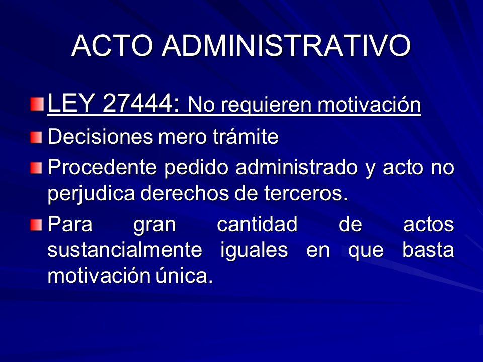 ACTO ADMINISTRATIVO LEY 27444: No requieren motivación Decisiones mero trámite Procedente pedido administrado y acto no perjudica derechos de terceros.