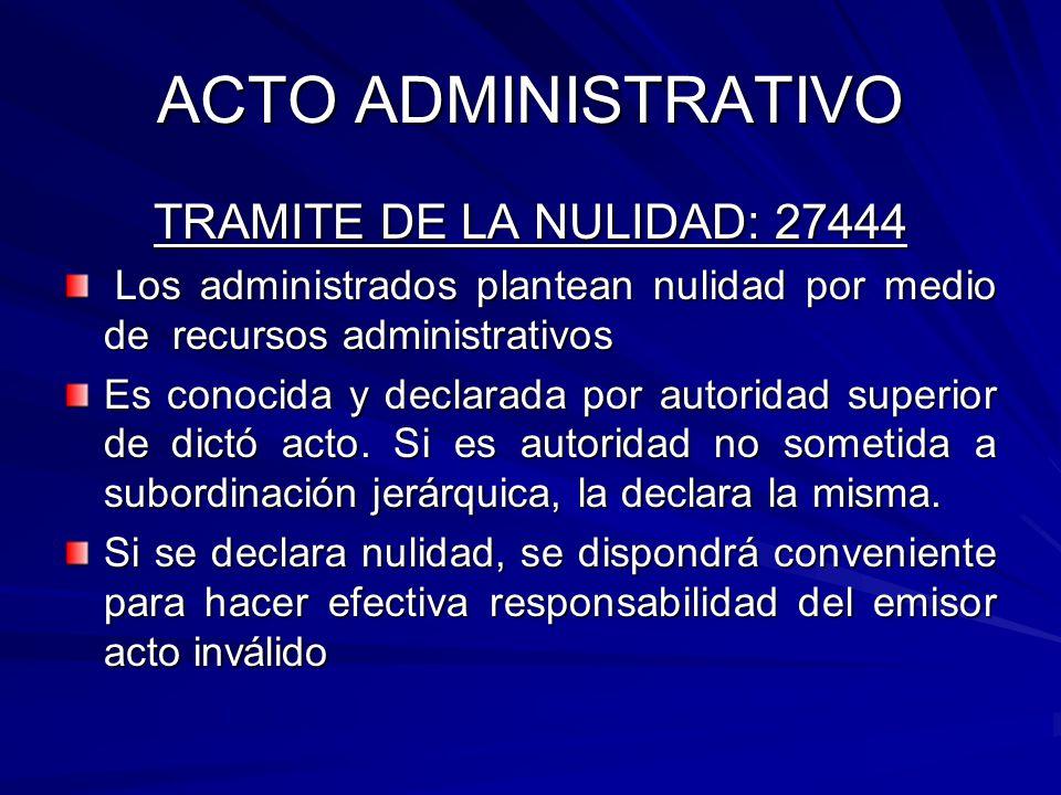 ACTO ADMINISTRATIVO TRAMITE DE LA NULIDAD: 27444 Los administrados plantean nulidad por medio de recursos administrativos Los administrados plantean nulidad por medio de recursos administrativos Es conocida y declarada por autoridad superior de dictó acto.