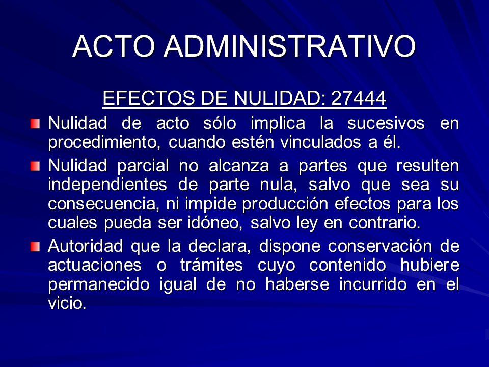 ACTO ADMINISTRATIVO EFECTOS DE NULIDAD: 27444 Nulidad de acto sólo implica la sucesivos en procedimiento, cuando estén vinculados a él.