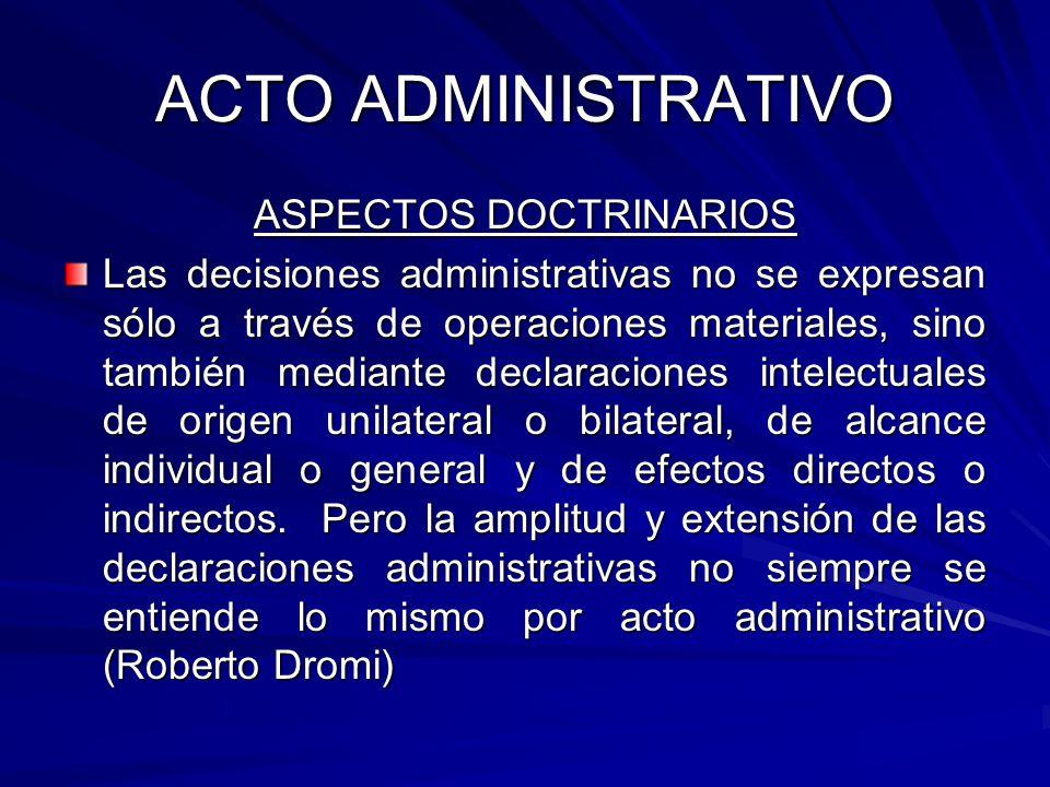 ACTO ADMINISTRATIVO ASPECTOS DOCTRINARIOS En un sentido amplio, acto administrativo es todo acto jurídico dictado por la Administración sometido al Derecho Administrativo.