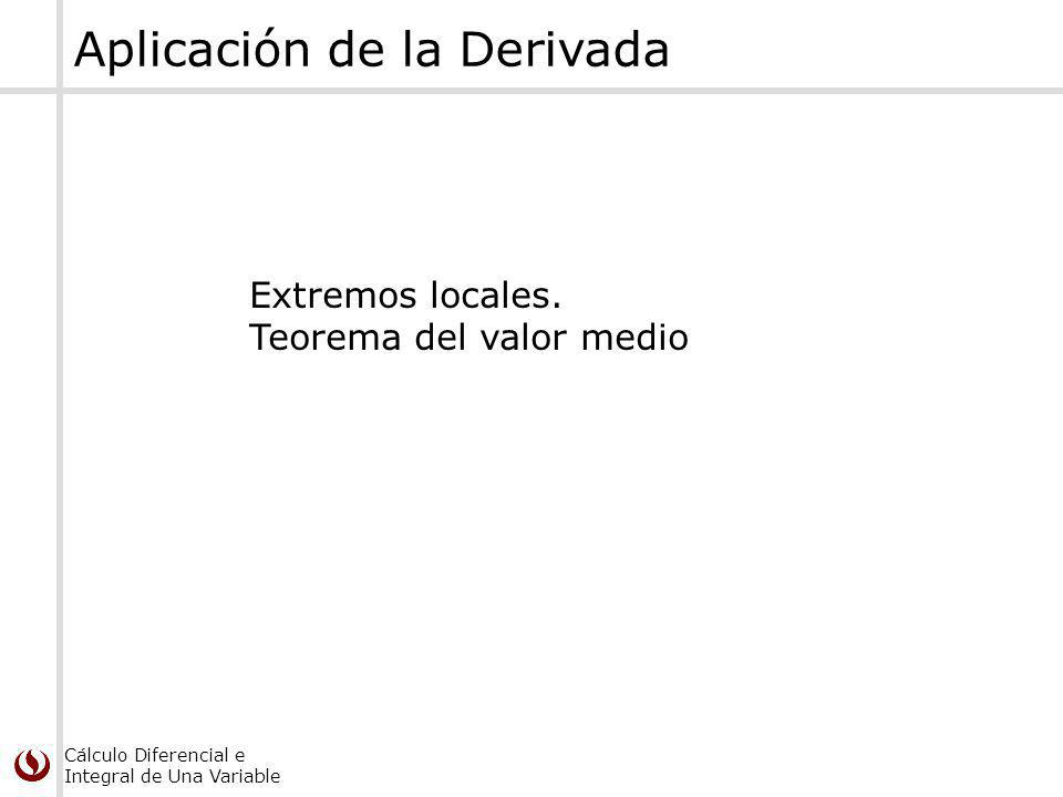 Cálculo Diferencial e Integral de Una Variable Aplicación de la Derivada Extremos locales. Teorema del valor medio