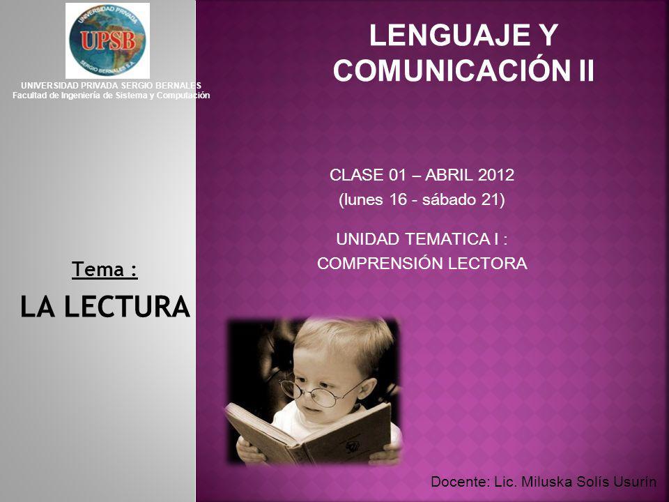 LENGUAJE Y COMUNICACIÓN II CLASE 01 – ABRIL 2012 (lunes 16 - sábado 21) UNIDAD TEMATICA I : COMPRENSIÓN LECTORA UNIVERSIDAD PRIVADA SERGIO BERNALES Fa