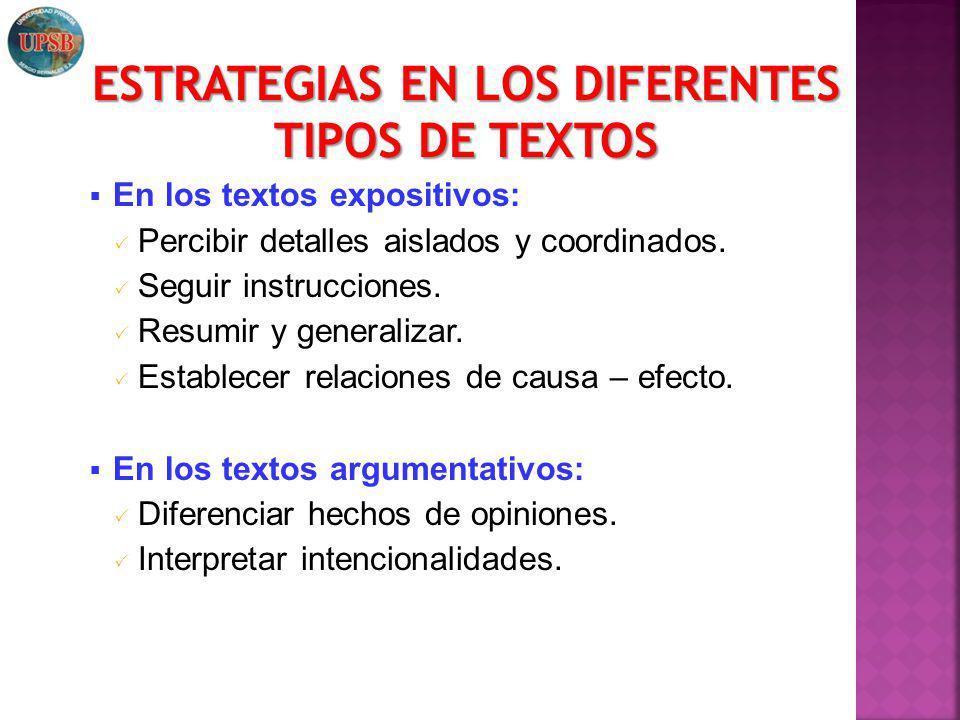 En los textos expositivos: Percibir detalles aislados y coordinados. Seguir instrucciones. Resumir y generalizar. Establecer relaciones de causa – efe